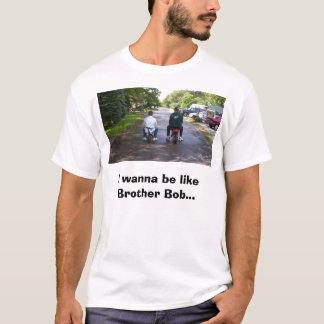100_1030, will ich, um wie Bruder-Bob zu sein… T-Shirt
