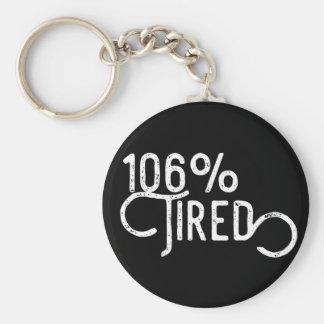 106% ermüdet schlüsselanhänger
