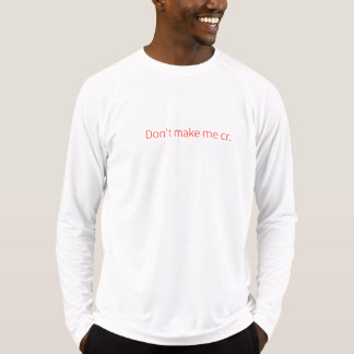 "1x White sweater ""Don't make me cry."" T-Shirt"