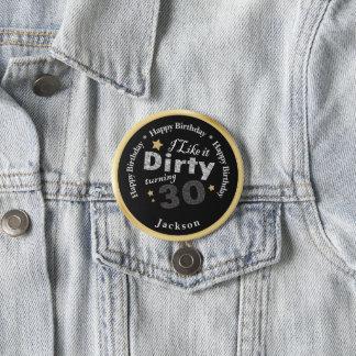 30. Geburtstag - ich mag es schmutzige drehen30 Runder Button 7,6 Cm