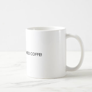 36_1_31, GERADE BEDARF COFFE! TASSE