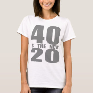 40 ist die neuen 20 T-Shirt