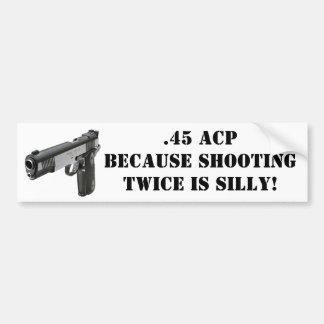 .45 ACP - Weil zweimal schießen albern ist! Autoaufkleber
