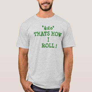 """""""4: 20"""", DAS IST, WIE   ICH ROLLE! T-Shirt"""
