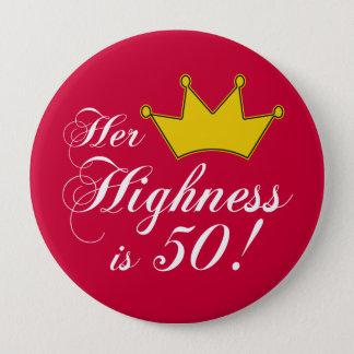 50. Geburtstagsgeschenke, ihre Hoheit ist 50! Runder Button 10,2 Cm