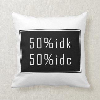 50%idk 50%idc Kissen