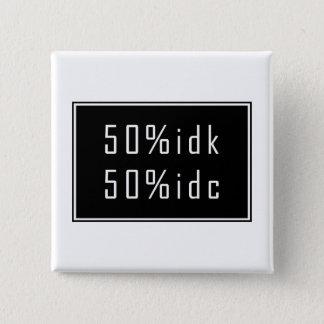 50%idk 50%idc Knopf Quadratischer Button 5,1 Cm