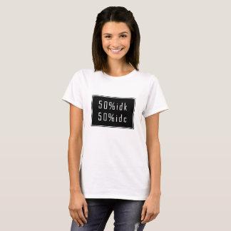 50%idk 50%idc T - Shirt