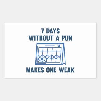 7 Tage ohne ein Wortspiel Rechteckiger Aufkleber