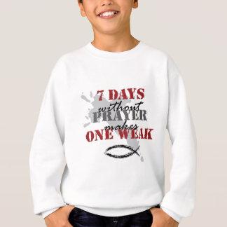 7 Tage ohne Gebet macht ein schwach Sweatshirt