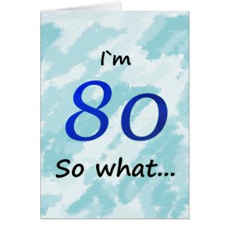 80. Geburtstag lustiges I ` m 80 so was Karte