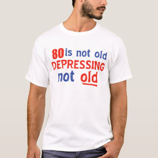 80 Jahre ist nicht alt T-Shirt