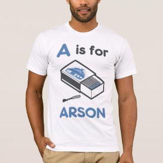 A ist für Brandstiftung T-Shirt