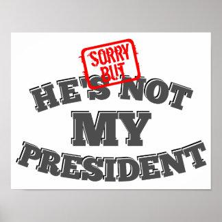 Aber er nicht ist mein Präsident traurig Poster