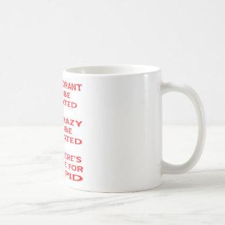 Aber es gibt keine Heilung für dummes Kaffeetasse