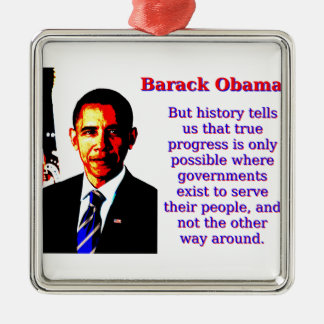 Aber Geschichte sagt uns der - Barack Obama Silbernes Ornament