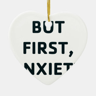 Aber zuerst, Angst Keramik Ornament