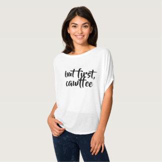 Aber zuerst, Cawffee - Bella Leinwand Flowy T-Shirt