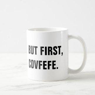 Aber zuerst, Covfefe Covfefe Tasse