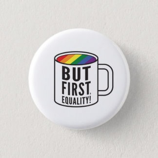 Aber zuerst, Gleichheit! Runder Button 3,2 Cm