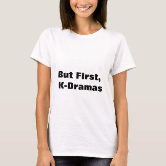 Aber zuerst, K-Dramen T-Shirt