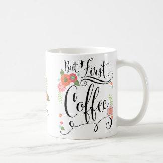 Aber zuerst, Kaffee-BlumenTassen Kaffeetasse