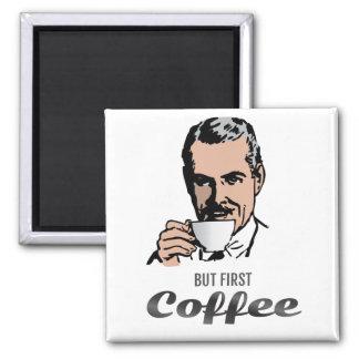Aber zuerst - Kaffee Quadratischer Magnet