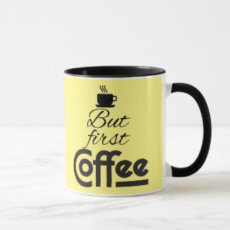 Aber zuerst, Kaffee! Tasse
