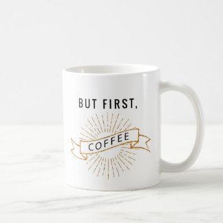 Aber zuerst, Kaffee - weiße Tasse