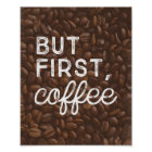 Aber zuerst, Kunst-Druck des Kaffee-| Poster