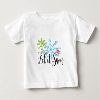 Aber zuerst, lassen Sie es schneien Baby T-shirt