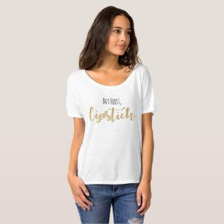 Aber zuerst, Lippenstift-Freund-T-Stück T-Shirt