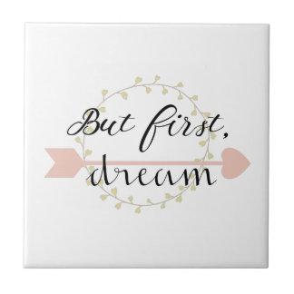 Aber zuerst, Traum Keramikfliese