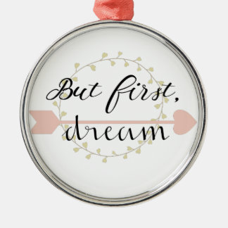 Aber zuerst, Traum Rundes Silberfarbenes Ornament