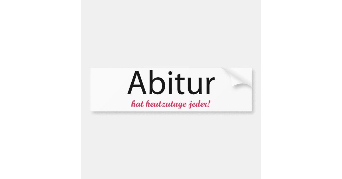 abitur hat heutzutage jeder autoaufkleber zazzle. Black Bedroom Furniture Sets. Home Design Ideas