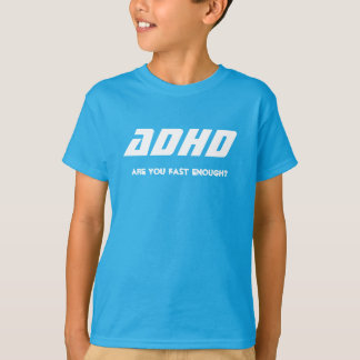 ADHD, are you fast enough? T-Shirt