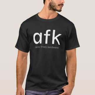 AFK, weg von der Tastatur (dunkel) T-Shirt