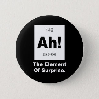 Ah! Das Element der Überraschung Runder Button 5,1 Cm