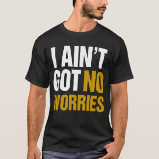 aint I erhielt keine Sorgen T-Shirt
