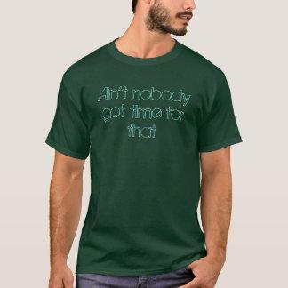 Aint niemand erhielt Zeit für das T-Shirt