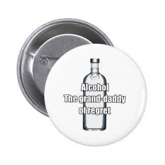 Alkohol - der Großartigvati des Bedauerns Anstecknadelbutton