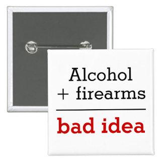 Alkohol plus Feuerwaffen-gleiche schlechte Idee Anstecknadelbuttons