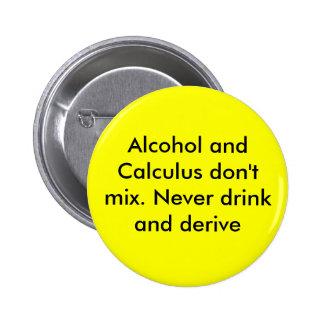 Alkohol und Kalkül mischen nicht. Trinken Sie nie  Anstecknadel