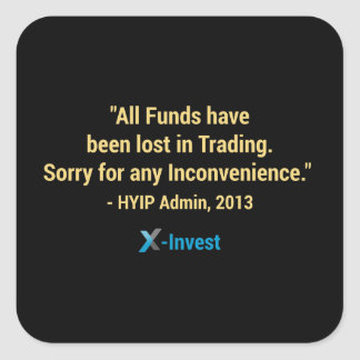 All funds have been lost in trading. quadratischer aufkleber