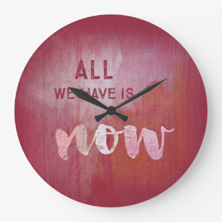 All we have is NOW :: Wanduhr