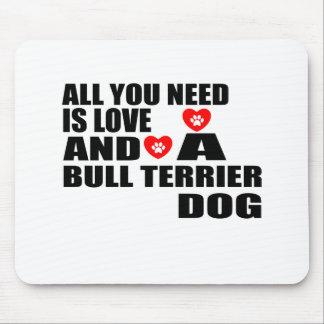 Alle benötigen Sie Liebe BULL-TERRIER Mousepad