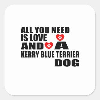 Alle benötigen Sie Liebe KERRY-BLAU-TERRIER Quadratischer Aufkleber