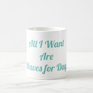Alle I Want sind Wellen für TagesTasse Kaffeetasse