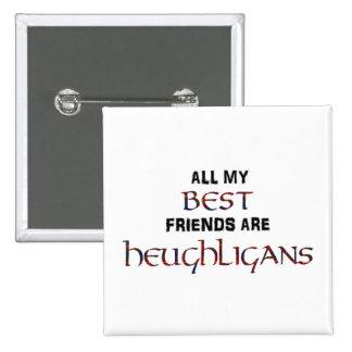 Alle meine BESTEN Freunde sind Heughligans Knopf Quadratischer Button 5,1 Cm