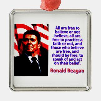 Alle sind frei, - Ronald Reagan zu glauben Quadratisches Silberfarbenes Ornament